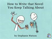 How to Write that Novel You Keep Talking About