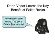 Darth Vader Learns the Benefit of Pallet Racks