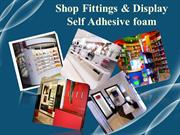 Shop Fittings & Display  and Self Adhesive foam