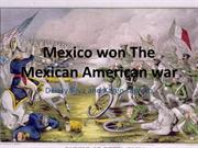 Mexico won The Mexican American war