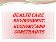 HEALTH CARE ENVIRONMENT,ECONOMY AND CONSTRAINTS