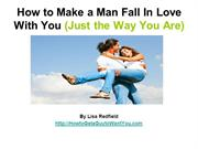 How to Make a Man Fall In Love With You - Just the Way You Are