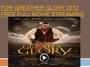 For greather glory 2012 free full movie streaming