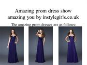 Amazing prom dress show amazing you by instylegirls.co.uk