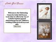 Are you looking for Christening Collection at littlegirldresses.com