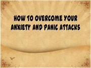 How To Overcome Your Anxiety And Panic Attacks