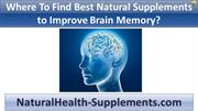 Where To Find Best Natural Supplements to Improve Brain Memory?