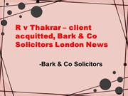 R v Thakrar – client acquitted, Bark & Co Solicitors London News