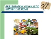 PRESENTATION ON HOLISTIC CONCEPT OF DRUG