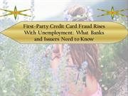 First-Party Credit Card Fraud Rises With Unemployment- What Banks and