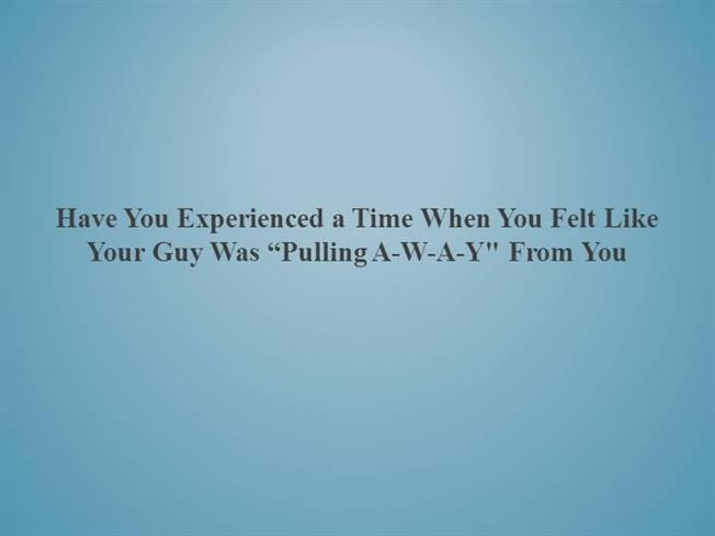 what to do when a guy is pulling away