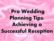 Pro Wedding Planning Tips- Achieving a Successful Reception