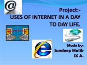 USES OF INTERNET IN A DAY TO DAY LIFE BY SUNDEEP MALIK IX A