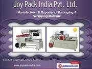 Packaging & Wrapping Machines by Joy Pack India Pvt. Ltd., New Delhi