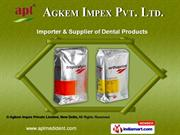 Dental Products by Agkem Impex Private Limited, New Delhi, Delhi