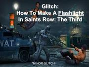 How To Make A Flash Light In Saints Row 3 [Glitch]