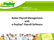 Better Payroll Management with e-PayDay® Payroll Software