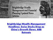 Brightbridge Wealth Management Headlines: Swiss Stocks Drop as China's