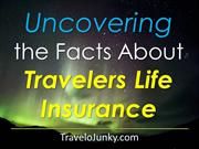 Uncovering the Facts About Travelers Life Insurance