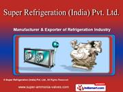Refrigeration Equipment by Super Refrigeration (India) Pvt. Ltd, Delhi