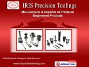 Precision Tool Products by IRIS Precision Toolings, New Delhi