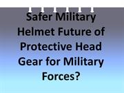 Safer Military Helmet Future of Protective Head Gear for Military Forc