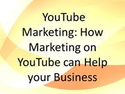 YouTube Marketing- How Marketing on YouTube can Help your Business