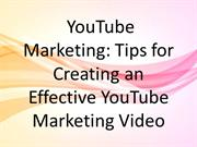 YouTube Marketing- Tips for Creating an Effective YouTube Marketing Vi