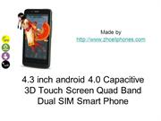 4.3 inch android 4.0 Capacitive 3D Touch Screen Quad Band Dual SIM Sma