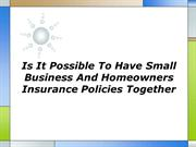 Is It Possible To Have Small Business And Homeowners Insurance Policie