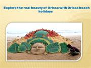Explore the real beauty of Orissa with Orissa beach holidays