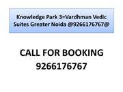 Knowledge Park 3=Vardhman Vedic Suites Greater Noida @9266176767@