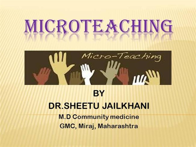 MICROTEACHING Ppt by Dr Sheetu  authorSTREAM