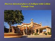 Discover historical places of Jodhpur with Golden Triangle Tour