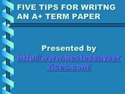 FIVE TIPS FOR WRITING AN A+ TERM-PAPER