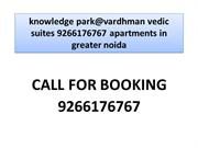 knowledge park@vardhman vedic suites 9266176767 apartments in greater
