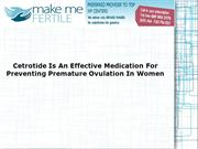 PPT_Cetrotide Is An Effective Medication For Preventing Premature Ovul