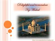 Delightful and tremendous Taj Mahal