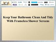 Keep Your Bathroom Clean And Tidy With Frameless Shower Screens