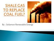 SHALE GAS TO REPLACE COAL FUEL by Solamon Renewable Energy