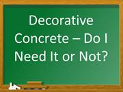 Decorative Concrete – Do I Need it?