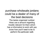 purchase wholesale jordans could be a dealer of many of the best decis
