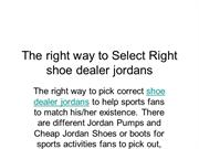 The right way to Select Right shoe dealer jordans