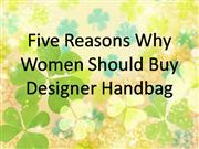 5 Reasons Why Women Buy Designer Handbag