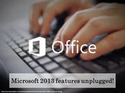 Microsoft 2013 features unplugged!