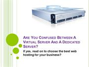 Are you confused between a virtual server and a dedicated server?