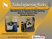 Pipe & Tube Bending Machine by Nisha Engineering Works, Pune, Pune