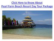 Pearl Farm Beach Resort Day Tour Package