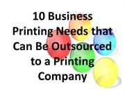 10 Business Printing Needs that Can Be Outsourced to a Printing Compan
