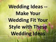 Wedding Ideas -- Make Your Wedding Fit Your Style with These Wedding I